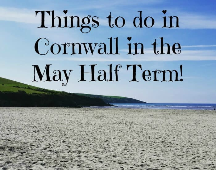 Things to do in Cornwall in the May Half Term
