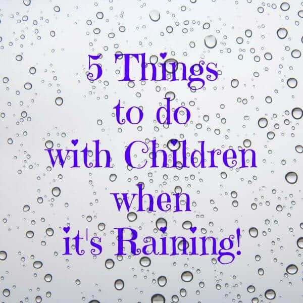 5 Things to do with children when it's raining