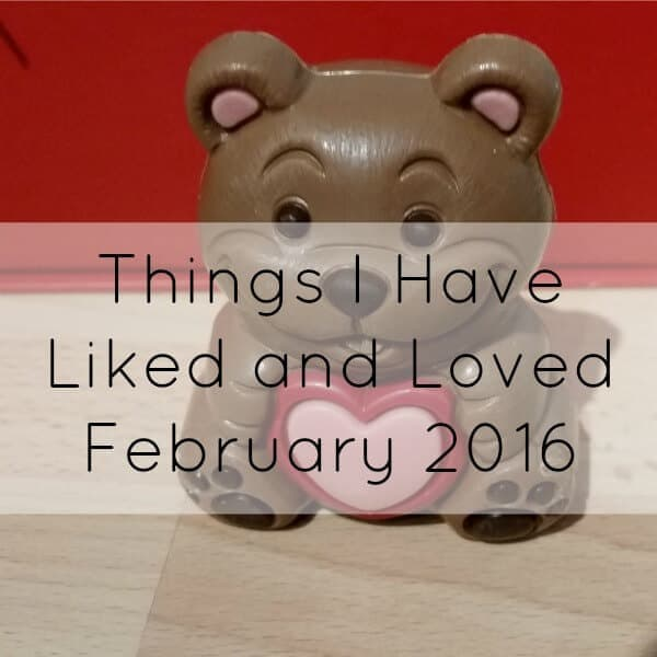 Liked and Loved February 2016