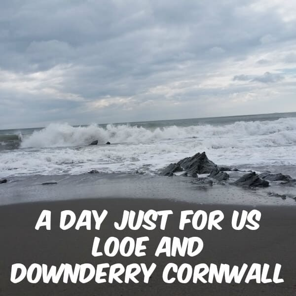 A day just for us in Looe and Downderry