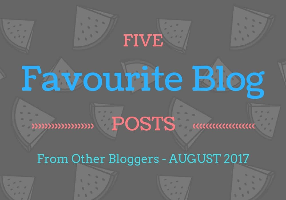Favourite Blog Posts August 2017