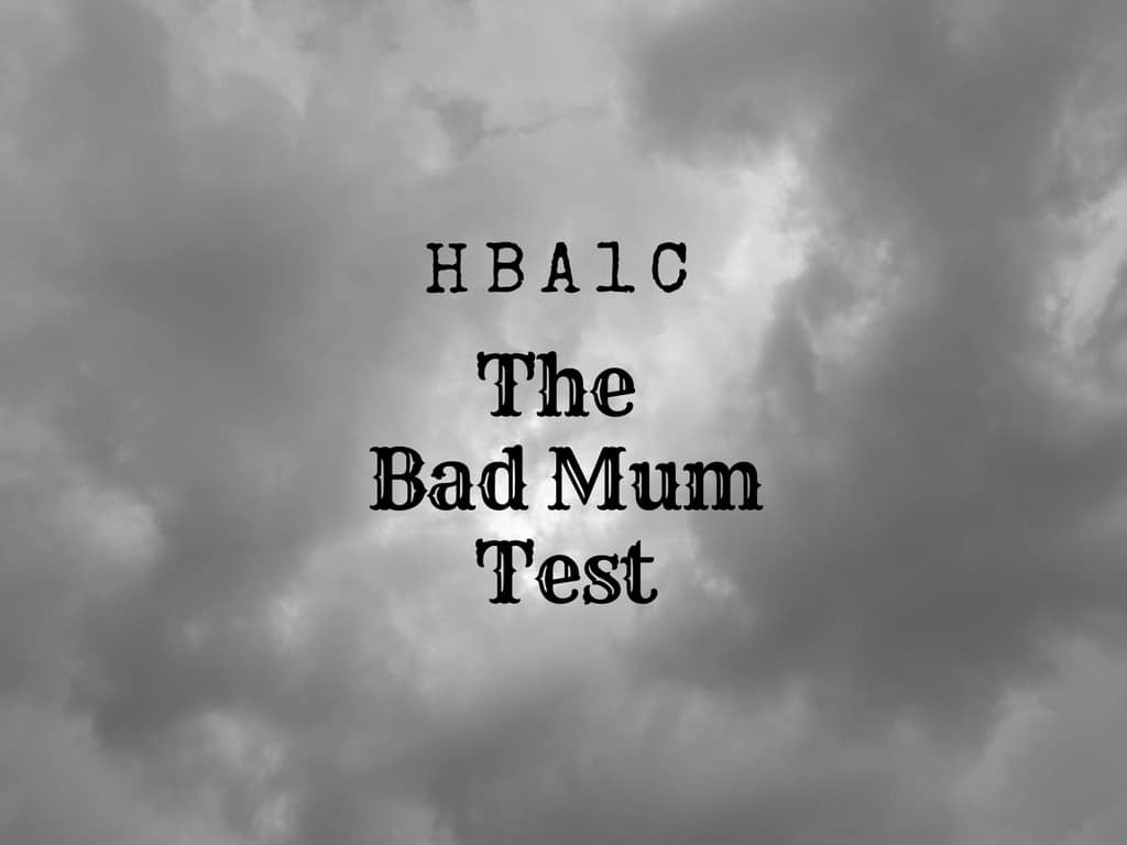 HbA1c The Bad Mum Test