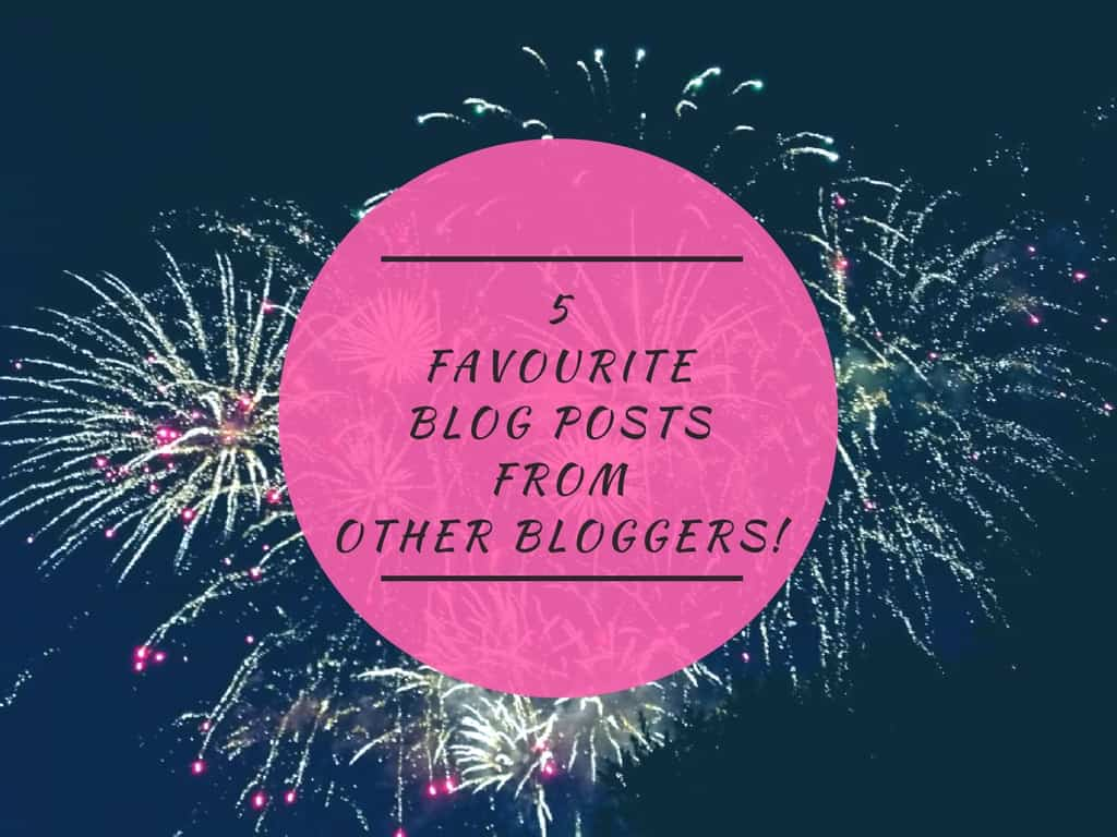 5 Favourite Blog posts from other bloggers