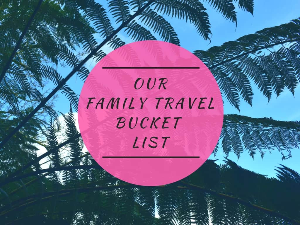 Our Family Travel Bucket List