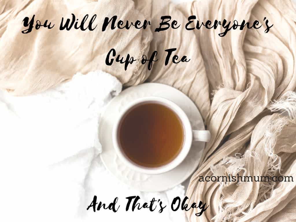 You will never be everyone's cup of tea and that's okay