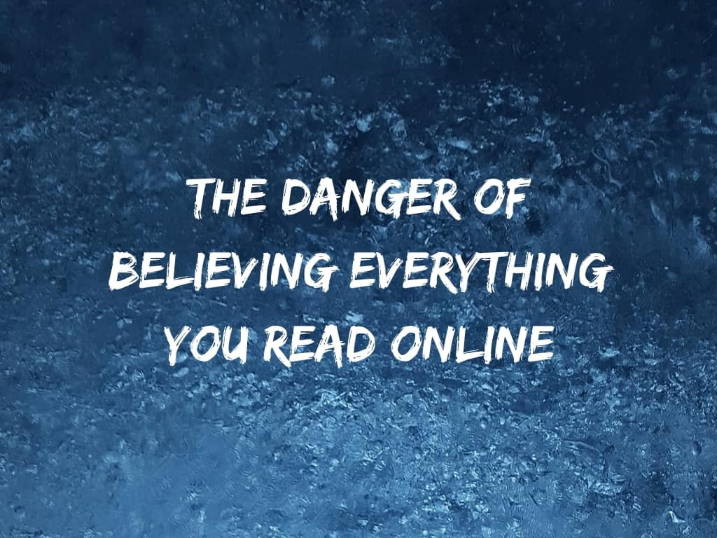 The Danger of Believing Everything You Read Online