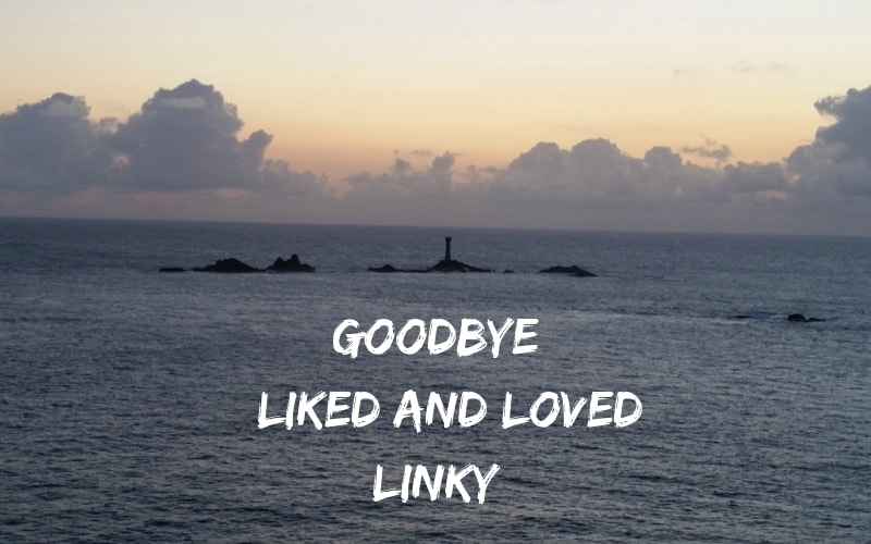 Goodbye liked and loved linky